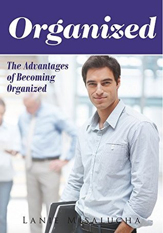 ORGANIZED: The Advantages of Becoming Organized Lanie Misalucha