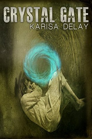 Crystal Gate (Crystal Gate Series Book 1) Karisa Delay