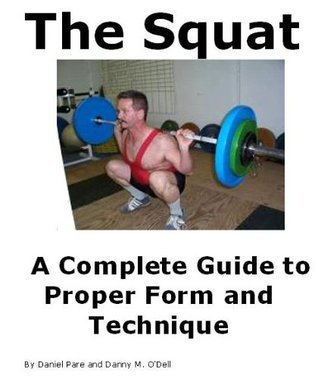 The Squat: A Complete Guide to Proper Form and Technique  by  Danny ODell