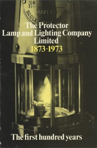 The Protector Lamp and Lighting Company Limited 1873-1973: The First Hundred Years  by  David Mather