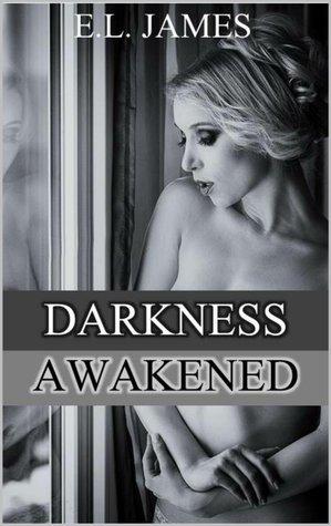 Darkness Awakened E.L.   James