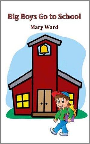 Big Boys Go To School  by  Mary Ward