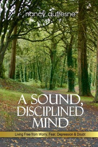 A Sound, Disciplined Mind  by  Nancy Dufresne