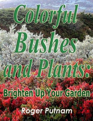 Colorful Bushes and Plants: Brighten Up Your Garden  by  Nick Kalyn