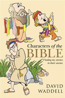 Characters of the Bible: Finding My Stories in Their Stories  by  David Waddell