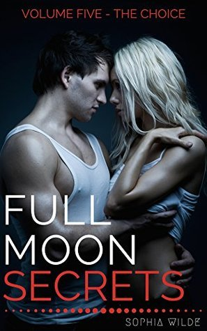 Full Moon Secrets: Volume Five - The Choice  by  Sophia Wilde