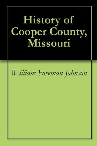 History of Cooper County, Missouri William Foreman Johnson