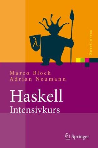 Haskell-Intensivkurs: Ein kompakter Einstieg in die funktionale Programmierung Marco Block