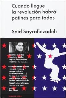 Cuando llegue la revolución habrá patines para todos Said Sayrafiezadeh