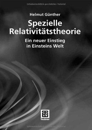 Spezielle Relativitätstheorie: Ein neuer Einstieg in Einsteins Welt  by  Helmut Günther