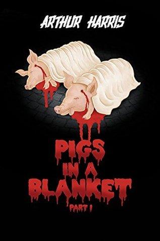 PIGS IN A BLANKET (PART 1)  by  Arthur  Harris