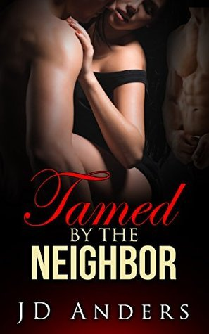 Tamed the Neighbour: by J.D. Anders
