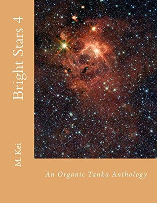 Bright Stars 4: An Organic Tanka Anthology M Kei