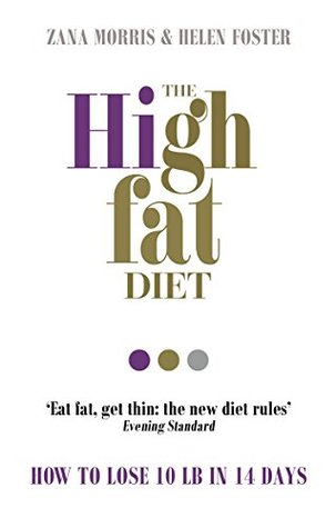 The High Fat Diet: How to lose 10 lb in 14 days Zana Morris