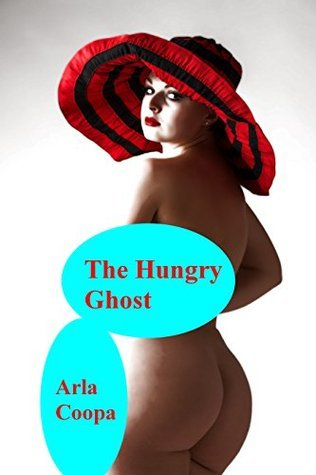 The Hungry Ghost (Bite Sized Arla Book 11) Arla Coopa