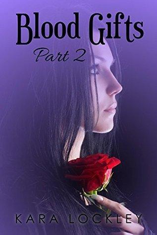 Blood Gifts, Part 2 Kara Lockley