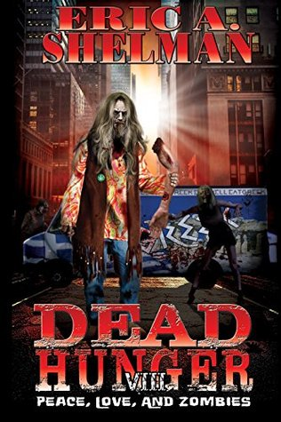 Dead Hunger VIII: Peace, Love & Zombies Eric A. Shelman