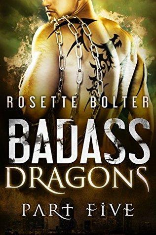 Badass Dragons: Part Five  by  Rosette Bolter