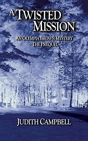 A Twisted Mission: A prequel to the Olympia Brown Mission Mysteries  by  Judith Campbell
