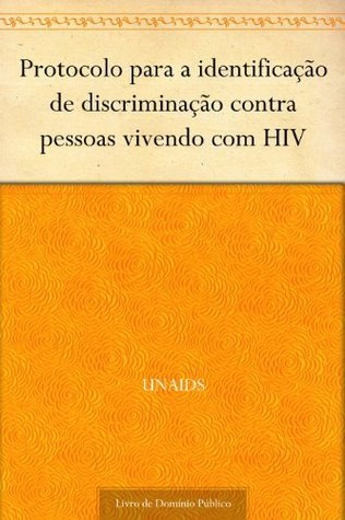 Protocolo para a identificação de discriminação contra pessoas vivendo com HIV  by  Unaids