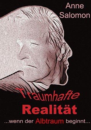 Traumhafte Realität: ...wenn der Albtraum beginnt...  by  Anne Salomon