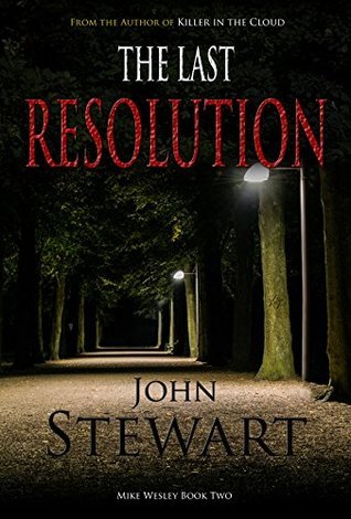 The Last Resolution (Mike Wesley Series Book 2)  by  John Stewart