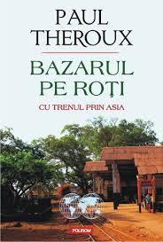 Bazarul pe roti - Cu trenul prin Asia  by  Paul Theroux
