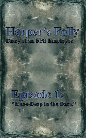 Diary of an FPS Employee Episode 1: Knee-Deep In The Dark  by  Alexandra Erin