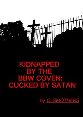 KIDNAPPED BY THE BBW COVEN: CUCKED BY SATAN  by  Q. Smothers