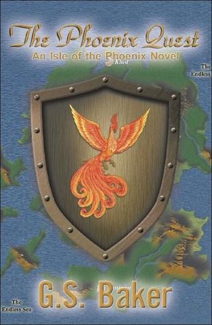 "The Phoenix Quest ""An Isle of the Phoenix Novel""  by  G. S. Baker"