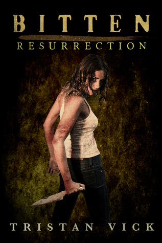 Bitten: Resurrection (The Resurrection Virus Saga Book 1) Tristan Vick