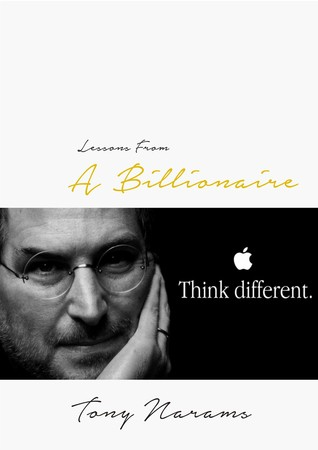 Lessons From A Billionaire: Think Different  by  Tony K. Narams