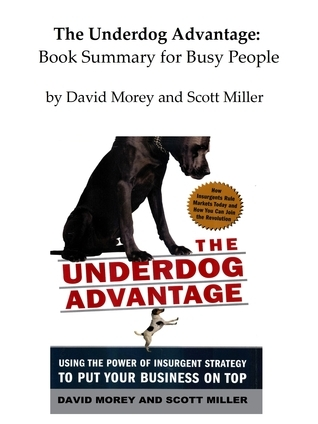 The Underdog Advantage: Book Summary for Busy People David Morey
