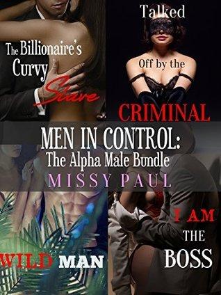 Men in Control: The Alpha Male Bundle: (4 book set full of alpha men, BBWs, criminals, and billionaires)  by  Missy Paul
