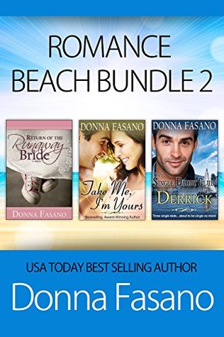 Romance Beach Bundle 2: Return of the Runaway Bride, Take Me Im Yours, The Single Daddy Club: Derrick (Romance Beach Bundle Series)  by  Donna Fasano