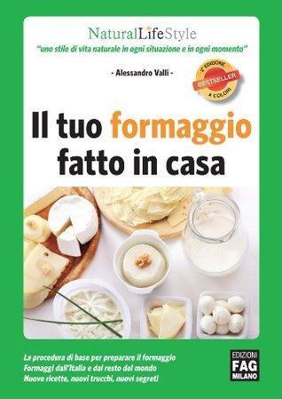 Il tuo formaggio fatto in casa Alessandro Valli