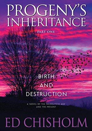 Progenys Inheritance, Part 1: Birth and Destruction Ed Chisholm