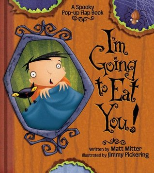 Im Going to Eat You!: A Spooky Pop-Up Flap Book  by  Matt Mitter