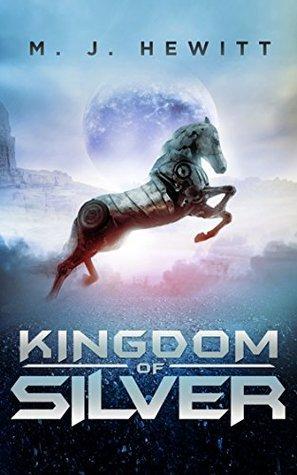 Kingdom of Silver  by  M.J. Hewitt