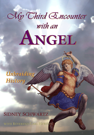 My Third Encounter with an Angel: Unbraiding History  by  Sidney Schwartz