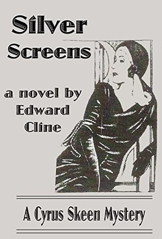 Silver Screens: A Cyrus Skeen Mystery (The Cyrus Skeen Detective Novels Book 8)  by  Edward Cline