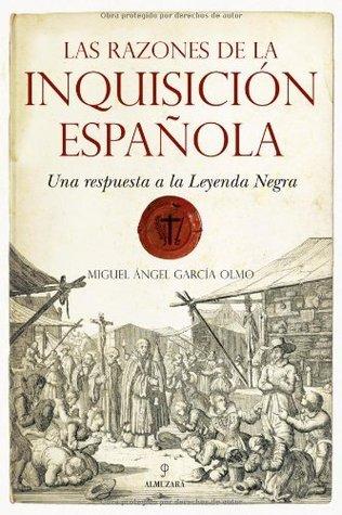 Las razones de la Inquisición Española (Historia  by  Miguel Ángel García Olmo