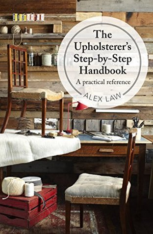 The Upholsterers Step-by-Step Handbook: A practical reference  by  Alex Law