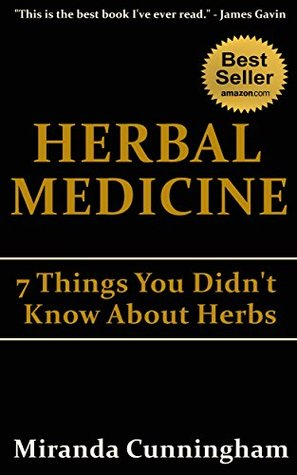 Herbal Medicine: 7 Things You Didnt Know About Herbs Miranda Cunningham
