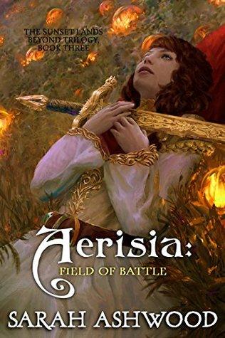 Aerisia: Field of Battle (The Sunset Lands Beyond Book 3)  by  Sarah Ashwood