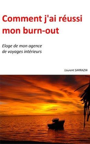 Comment jai réussi mon burn-out  by  Laurent Sarrazin