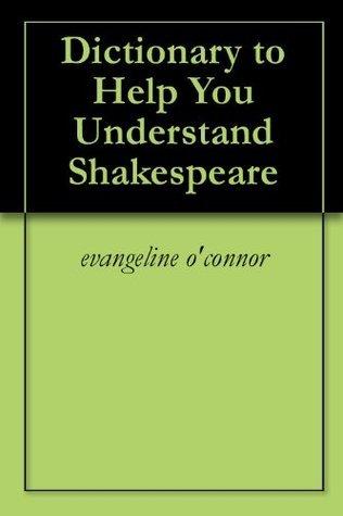 Dictionary to Help You Understand Shakespeare Evangeline M. OConnor