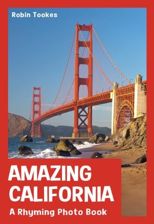 Amazing California: A Rhyming Photo Book (Childrens Picture Book with Video) Robin Tookes