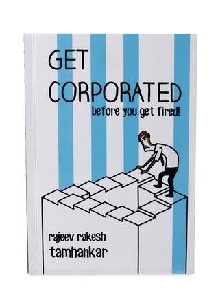 Get Corporated Before you get fired! Rajeev Rakesh Tamhankar