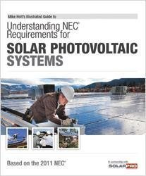 Understanding NEC Requirements for Solar Photovoltaic Systems, Based on the 2011 NEC Mike Holt